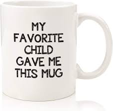 Shop dad mugs from cafepress. Amazon Com My Favorite Child Gave Me This Funny Coffee Mug Best Mom Dad Gifts Gag Mother S Day Present Idea From Daughter Son Kids Novelty Birthday Gift For Parents