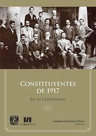Constituyentes de 1917. En su centenario. (Spanish Edition) - Kindle  edition by Enríquez Perea, Alberto . Politics & Social Sciences Kindle  eBooks @ Amazon.com.
