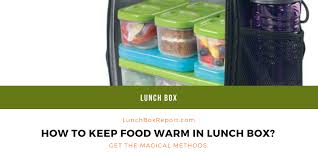 how to keep food warm in lunch box
