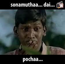 sonamutha.. dai.. pochaa.. | Vadivelu Memes! via Relatably.com
