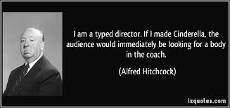 Alfred Hitchcock Quotes Gorgeous I Am A Typed Director If I Made Cinderella The Audience Would