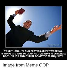 Ensure Domestic Tranquility Memegof Your Thoughts And Prayers Arent Working Perhaps Its Time