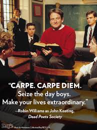 carpe carpe diem seize the day boys make your lives love this movie carpe seize the day boys make your lives extraordinary robin williams as john keating dead poets society