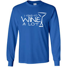 <b>I Tend to Wine</b> A Lot Long Sleeved Cotton T-Shirt – 3 Wine Chicks