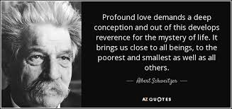 Profound Quotes About Love Gorgeous Albert Schweitzer Quote Profound Love Demands A Deep Conception And