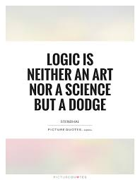 Dodge Quotes Logic is neither an art nor a science but a dodge Picture Quotes 9