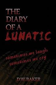 The Diary Of A Lunatic By D W Baker