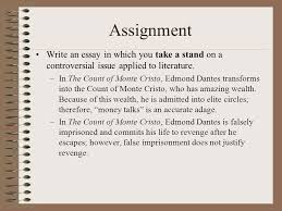 argumentative literary analysis the count of monte cristo ppt  assignment write an essay in which you take a stand on a controversial issue applied to