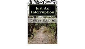 Just an Interruption - Kindle edition by Skinner, Coleen, Skinner, Neila.  Religion & Spirituality Kindle eBooks @ Amazon.com.