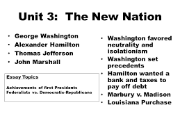 mid term review wednesday th m c questions  unit 3 the new nation george washington alexander hamilton thomas jefferson john marshall washington favored