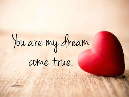 My Dream Is You Quotes Best of Quotes About Love For Him I Got You Are My Dream Come True