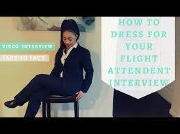 How To Dress For A Video Interview What To Wear To A Flight Attendant Interview F2f And Video