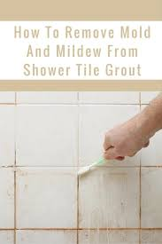how to remove mold and mildew from shower tile grout best mould remover for shower