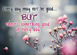 Cute Life Quotes Awesome Life Quotes Every Day May Not Be Good But There's Something