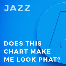 Make Me A Chart Does This Chart Make Me Look Phat Gordon Goodwin