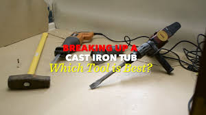 breaking up a cast iron tub which tool is best