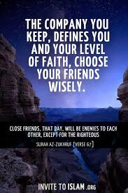 Islamic Quotes About Friendship The company you keep defines you and your level of faith choose 22