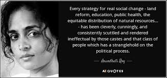 Social Change Quotes Mesmerizing Arundhati Roy Quote Every Strategy For Real Social Change Land