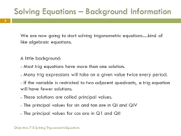 objective 7 5 solving trigonometric equations 2 solving equations background information we are