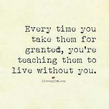 Take For Granted Quotes Pinterest Quotes Love Quotes And Sayings Beauteous Taking For Granted Quotes Friendship