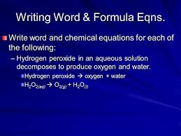10 writing word formula eqns write word and chemical equations for each of the following hydrogen peroxide in an aqueous solution decomposes to produce