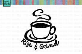 rise and grind coffee svg file funny coffee svg file funny coffee saying svg