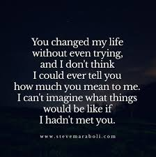 You Changed My LifeYou Truly Did And I Will Always Love You Custom Quotes I Will Always Love You