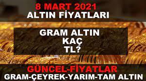 8 MART 2021 ALTIN FİYATLARI GÜNCEL (GRAM ALTIN,ÇEYREK ALTIN,TAM ALTIN) -  YouTube