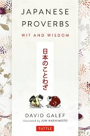Japanese Proverbs Wit And Wisdom 200 Classic Japanese Sayings And