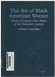 the art of black american women works of twenty four artists of the twentieth century robert henkes 9780899508184 amazon books