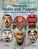 <b>Mexican Masks</b> and Puppets: Master Carvers of the Sierra de Puebla