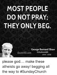 George Bernard Shaw Quotes Impressive MOST PEOPLE DO NOT PRAY THEY ONLY BEG George Bernard Shaw Quote HD