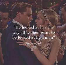 The Great Gatsby Love Quotes Inspiration He Looked At Her The Way All Women Want To Be Looked At By A Man