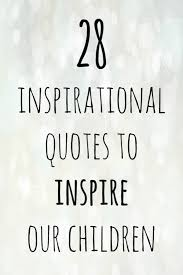Inspiring Quotes For Kids Fascinating 48 Inspirational Quotes To Inspire Our Children With The Diary