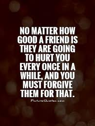 Quotes About Friendship And Forgiveness Quotes About Friendship And Forgiveness Stunning No Matter How Good 12