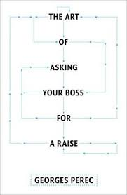 Asking Your Boss For A Raise The Art Of Asking Your Boss For A Raise Georges Perec 9781844674190
