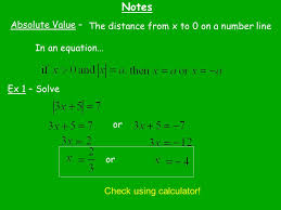 2 notes absolute value the distance from x to 0 on a number line in an equation ex 1 solve or check using calculator