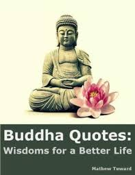 We feature 81 buddha quotes on the topics of happiness, love and compassion, peace, anger, life, death, change, wisdom and action. Buddha Quotes Wisdoms For A Better Life By Mathew Tuward Nook Book Ebook Barnes Noble