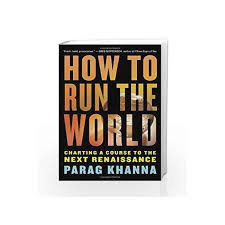 How To Run The World Charting A Course To The Next Renaissance By Parag Khanna Buy Online How To Run The World Charting A Course To The Next