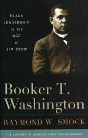 booker t washington black leadership in the age of jim crow by  booker t washington black leadership in the age of jim crow by raymond