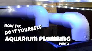 Freshwater Aquarium Sump Plumbing Design How To Do It Yourself Aquarium Plumbing Part 2