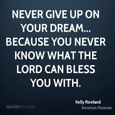 Quotes Never Give Up On Your Dreams Best of Kelly Rowland Quotes QuoteHD