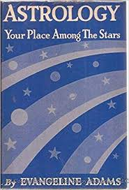 Astrology; your place among the stars, : Adams, Evangeline Smith:  Amazon.com: Books