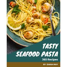 365 Tasty Seafood Pasta Recipes: A ...