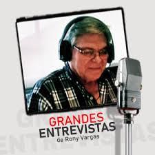 Grandes entrevistas de Rony Vargas - Las Voces de la Radio