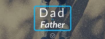 what s the difference between dad and father one dad s take on ldquowhat s the difference between dad and