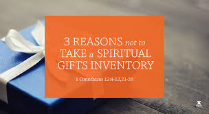 3 reasons not to take a spiritual gifts inventory session 7 1 cor 12 4 12 21 26