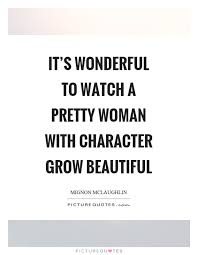 Beautiful Character Quotes Best of It's Wonderful To Watch A Pretty Woman With Character Grow