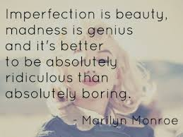 Imperfection Is Beauty Madness Is Genius Quote