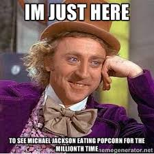 im just here to see michael jackson eating popcorn for the ... via Relatably.com